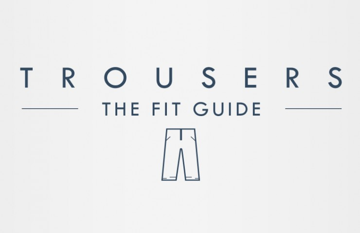 Trousers – The Fit Guide