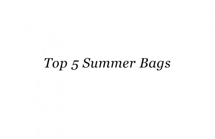 Top 5 – Summer Bags