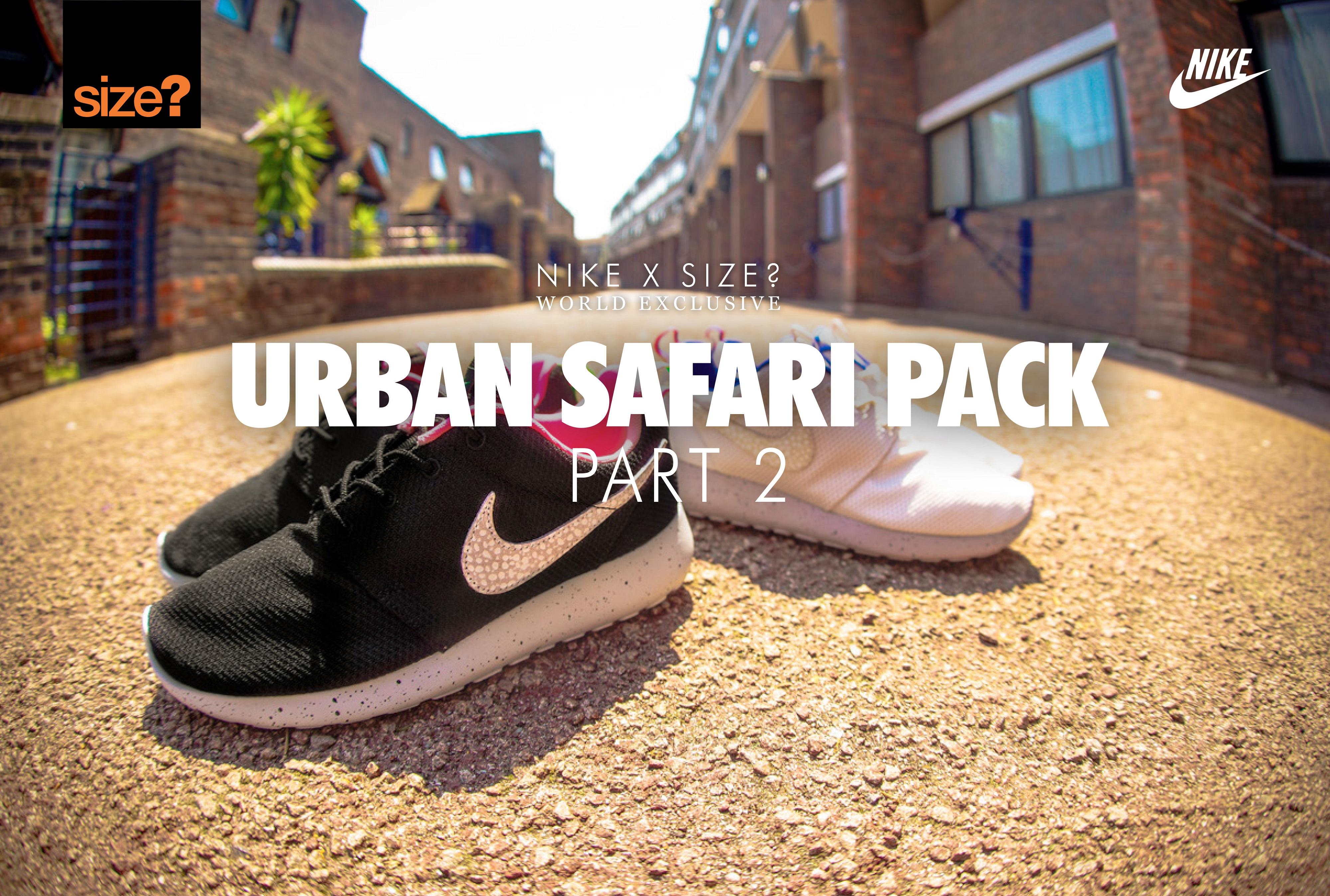 Nike x size? Urban Safari Pack: Part 2 – size? worldwide exclusive