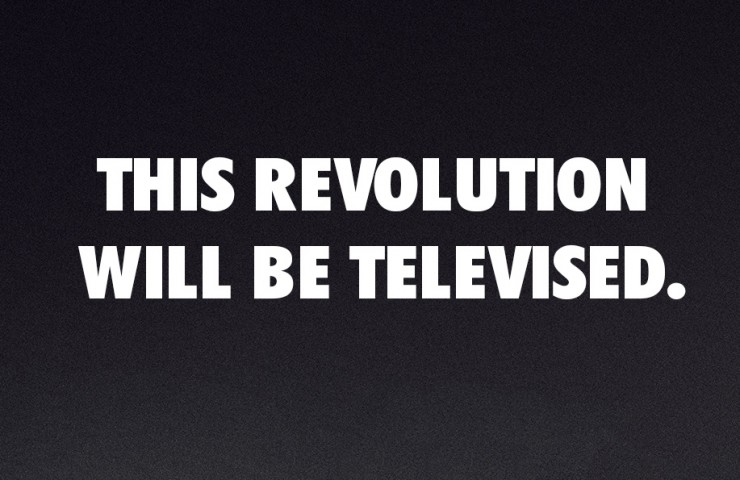 This Revolution will be televised.