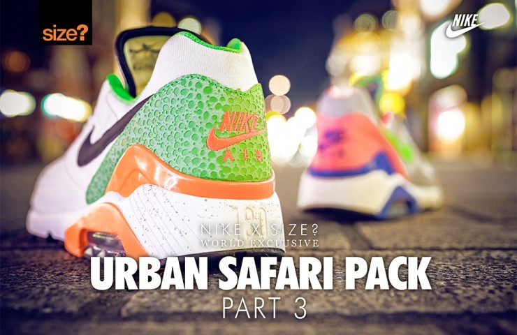 Nike x size? Urban Safari Pack: Part 3 – size? worldwide exclusive