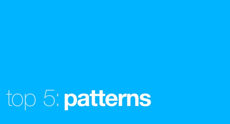 Top 5: Patterns