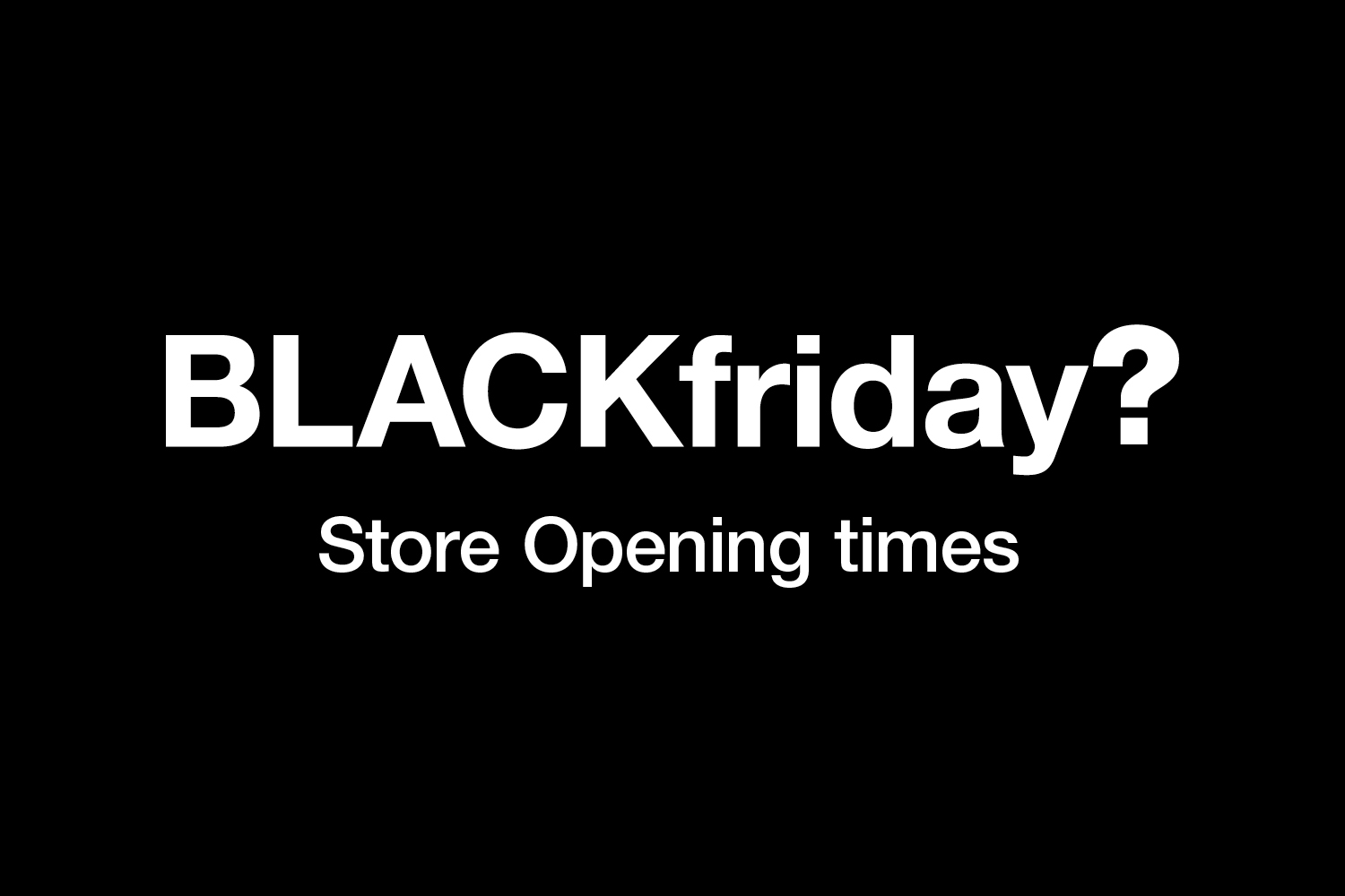 size? stores –  Black Friday Opening Hours