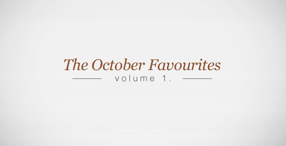 October Favourites: Volume 1