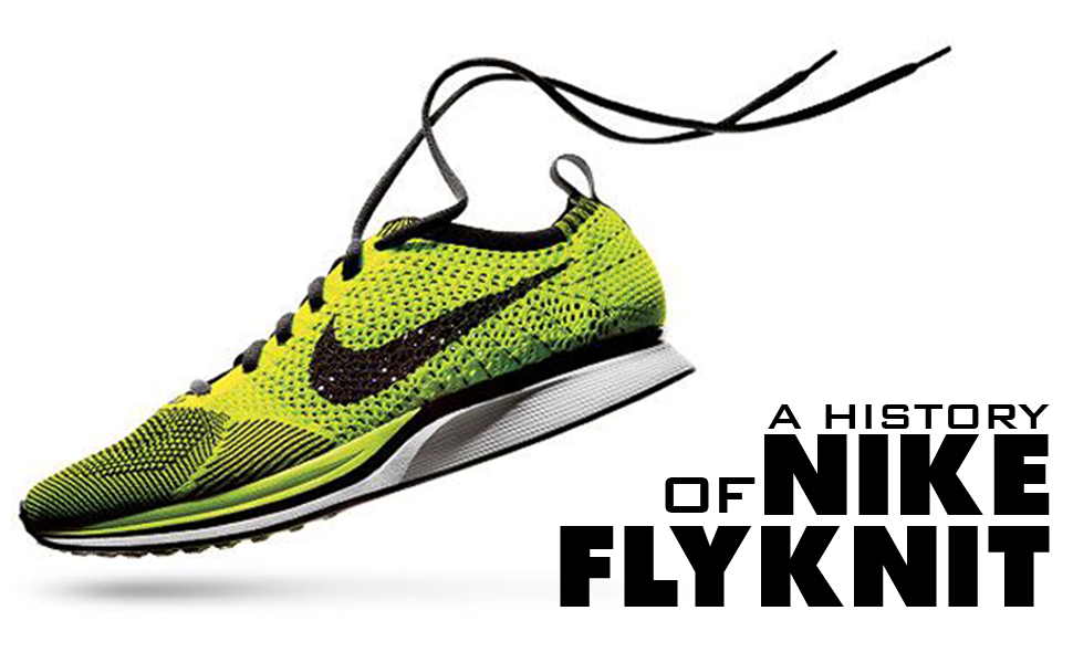 super popular 73c44 8b19c Nice Kicks presents  A history of Nike Flyknit