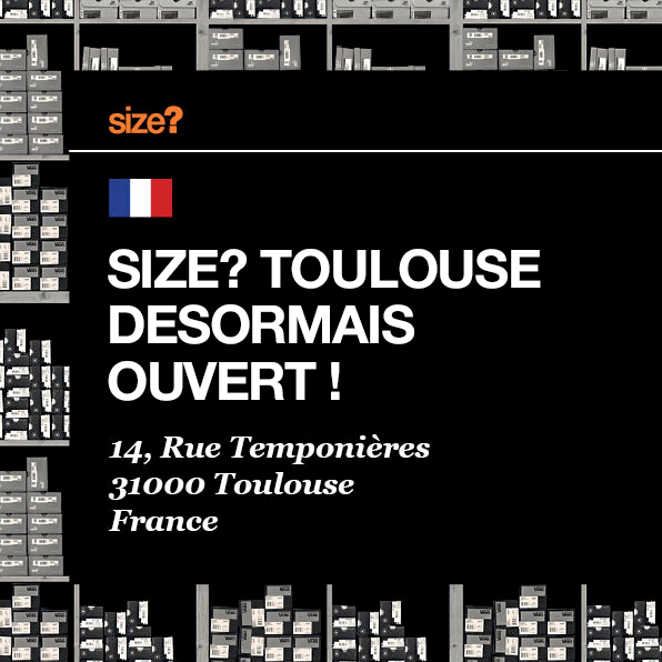size? Toulouse is now open!