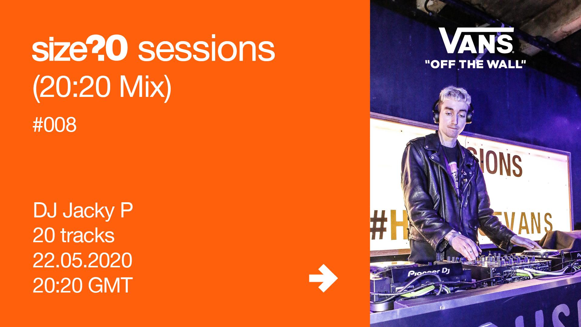 size? sessions (20:20 Mix) DJ Jacky P