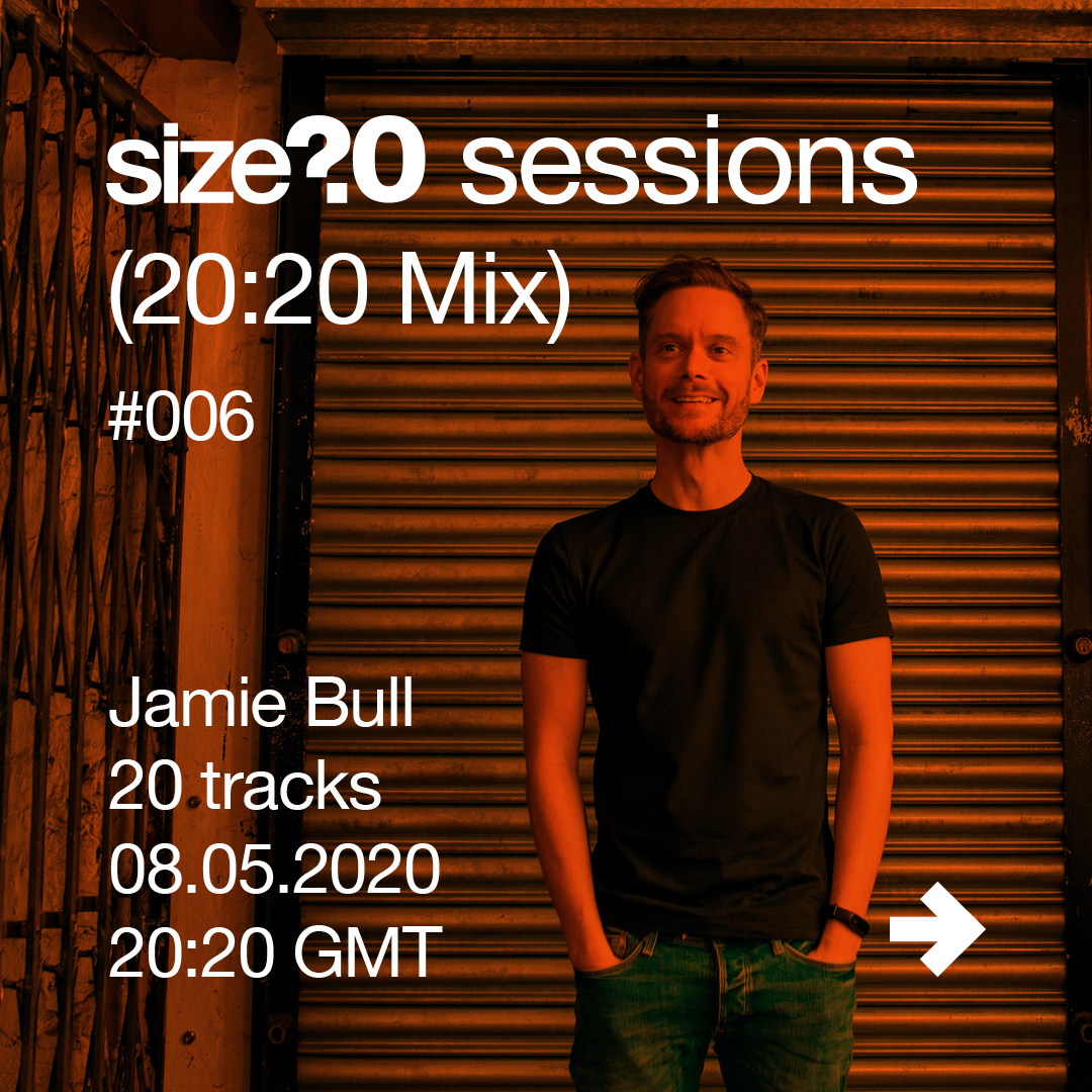 size? sessions (20:20 Mix) #006 – Jamie Bull