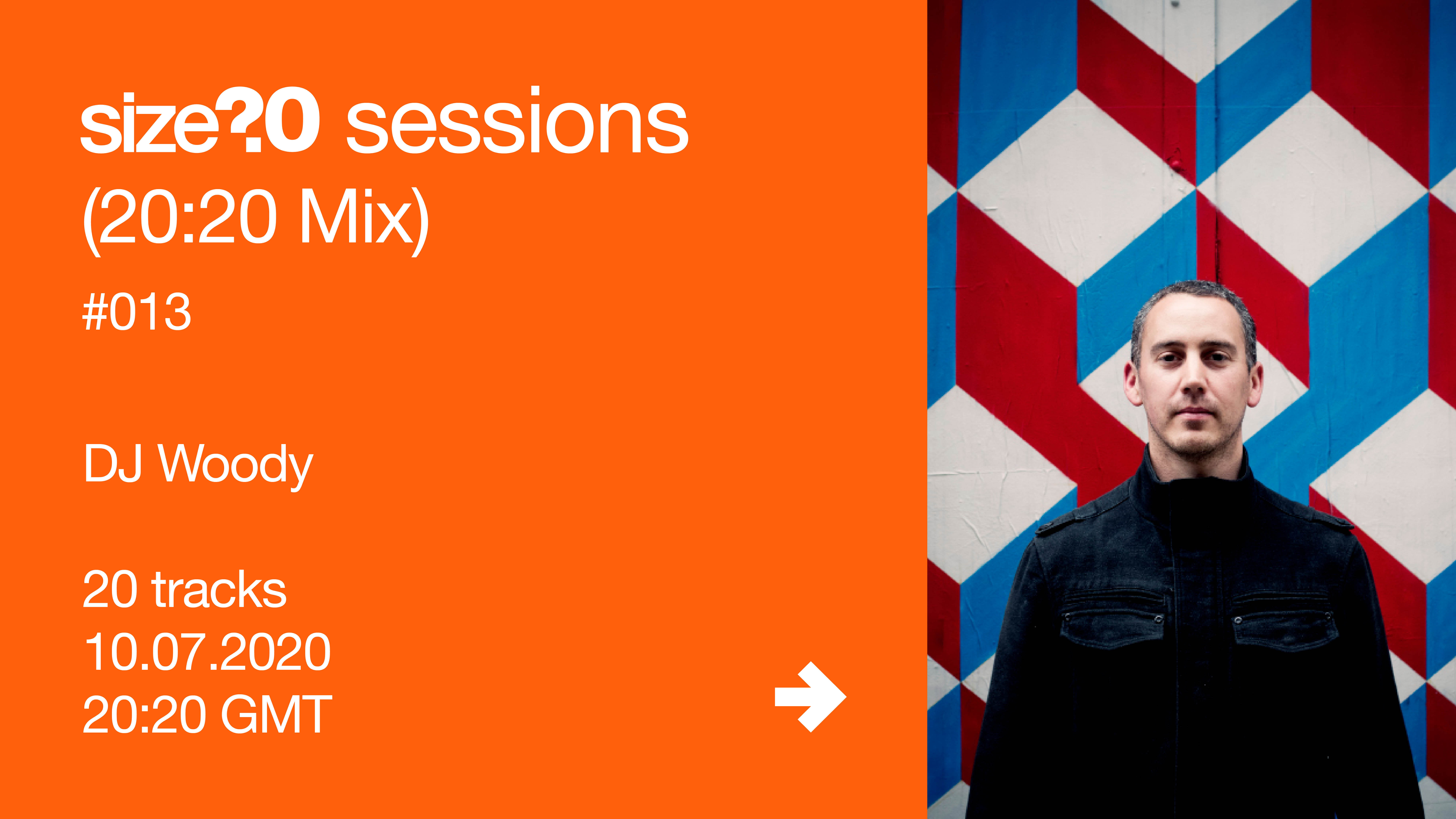 size? sessions (20:20 Mix) #013 - DJ Woody