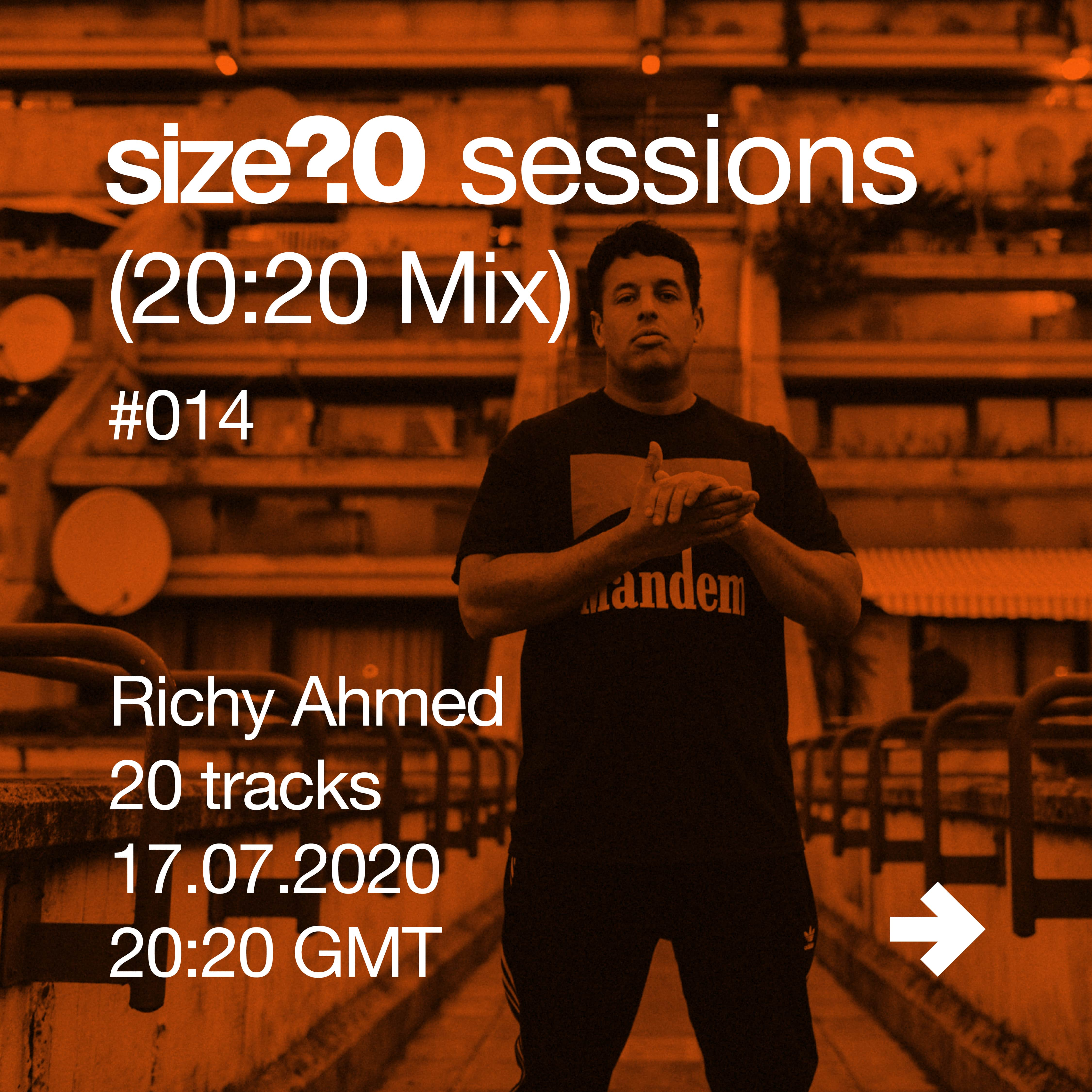 size? sessions (20:20 Mix) #014 – Richy Ahmed